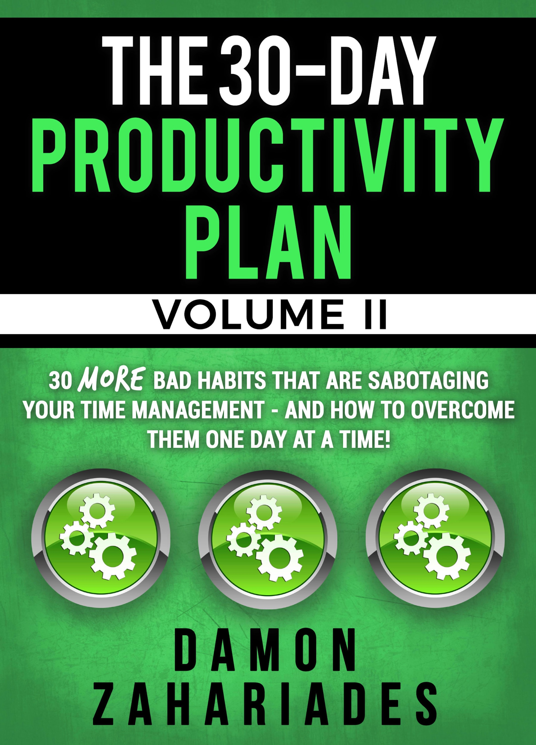 The 30-Day Productivity Plan - VOLUME II: 30 MORE Bad Habits That Are Sabotaging Your Time Management - And How To Overcome Them One Day At A Time!