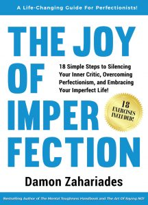 The Joy Of Imperfection: 18 Simple Steps to Silencing Your Inner Critic, Overcoming Perfectionism, and Embracing Your Imperfect Life!